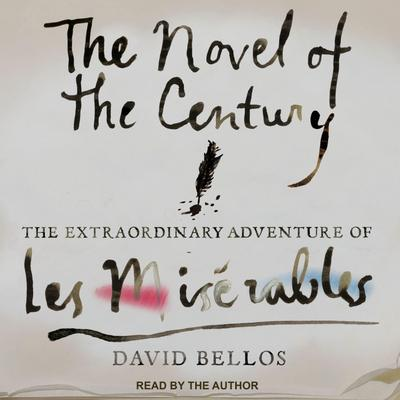 The Novel of the Century: The Extraordinary Adventure of Les Mis�rables