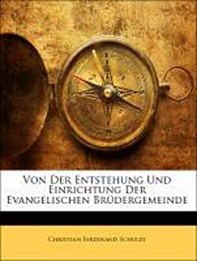 Von Der Entstehung und Einrichtung der Evangelischen Brüdergemeinde