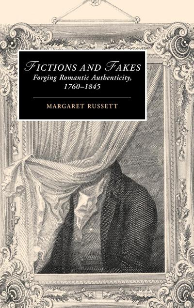 Fictions and Fakes: Forging Romantic Authenticity, 1760-1845