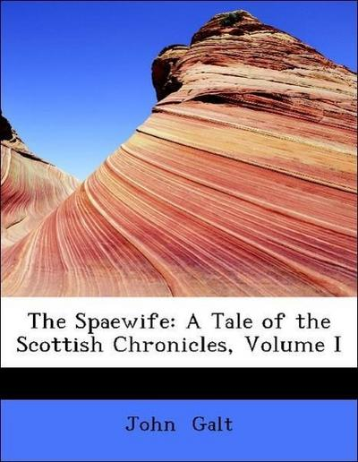 The Spaewife: A Tale of the Scottish Chronicles, Volume I