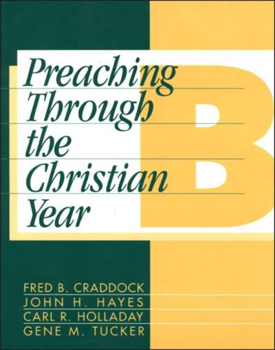 Preaching Through the Christian Year: Year B
