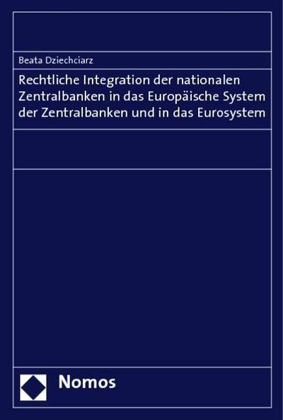 Rechtliche Integration der nationalen Zentralbanken in das Europäische System der Zentralbanken und in das Eurosystem