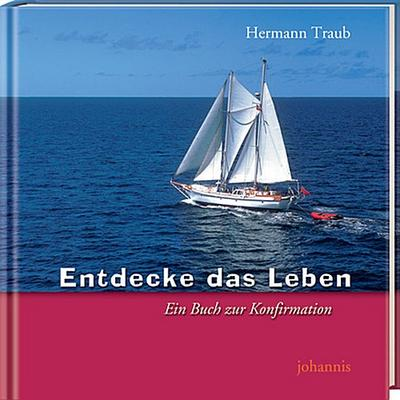 Entdecke das Leben: Ein Buch zur Konfirmation - St.-Johannis-Druckerei - Gebundene Ausgabe, Deutsch, Hermann Traub, Ein Buch zur Konfirmation, Ein Buch zur Konfirmation