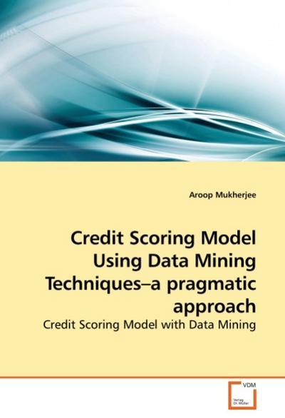 Credit Scoring Model Using Data Mining Techniques-a pragmatic approach