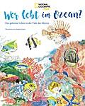 National Geographic KiDS (Sachbuch) - Wer lebt im Ozean?: Das geheimnisvolle Leben in der Tiefe des Meeres