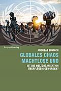 Globales Chaos – machtlose UNO; Ist die Weltorganisation u?berflu?ssig geworden?; Deutsch