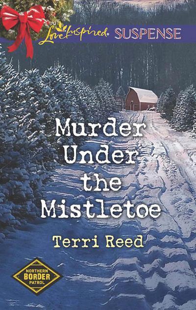 Murder Under The Mistletoe (Mills & Boon Love Inspired Suspense) (Northern Border Patrol, Book 3)