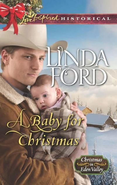 A Baby For Christmas (Mills & Boon Love Inspired Historical) (Christmas in Eden Valley, Book 2)