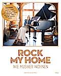 Rock my home: Wie Musiker wohnen; Deutsch; Mit ca. 200 Farbabbildungen, 200 Illustr.