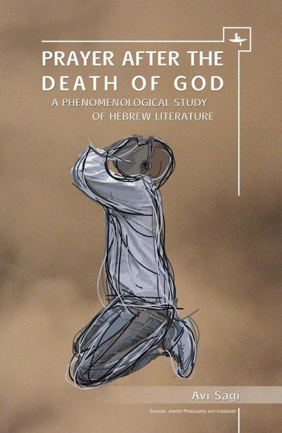 Prayer After the Death of God: A Phenomenological Study of Hebrew Literature