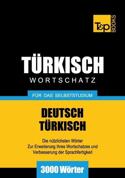 Wortschatz Deutsch-Türkisch für das Selbststudium - 3000 Wörter