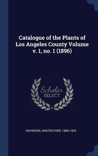 Catalogue of the Plants of Los Angeles County Volume V. 1, No. 1 (1896)