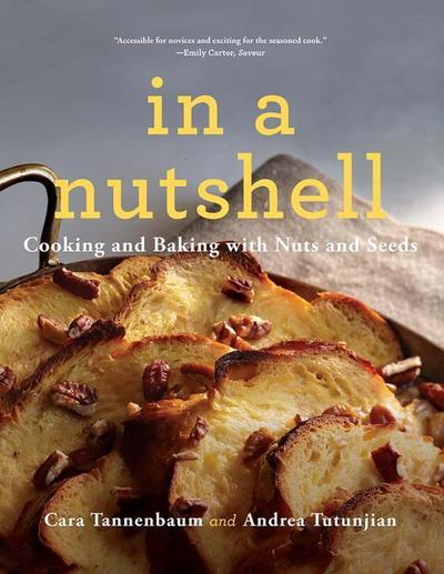 In a Nutshell - Cooking and Baking with Nuts and Seeds