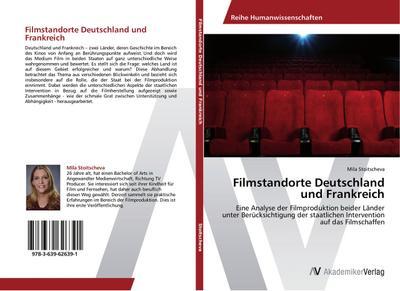 Filmstandorte Deutschland und Frankreich: Eine Analyse der Filmproduktion beider Länder unter Berücksichtigung der staatlichen Intervention auf das Filmschaffen