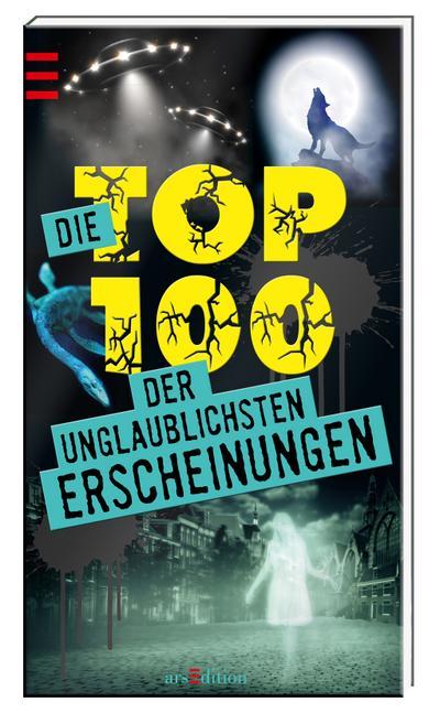 Die Top 100 der unglaublichsten Erscheinungen   ; Top 100 ; Übers. v. Panzacchi, Cornelia; Deutsch