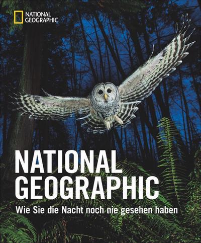 NATIONAL GEOGRAPHIC; Wie Sie die Nacht noch nie gesehen haben; Übers. v. Weidlich, Karin; Deutsch