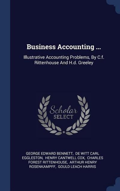 Business Accounting ...: Illustrative Accounting Problems, by C.F. Rittenhouse and H.D. Greeley