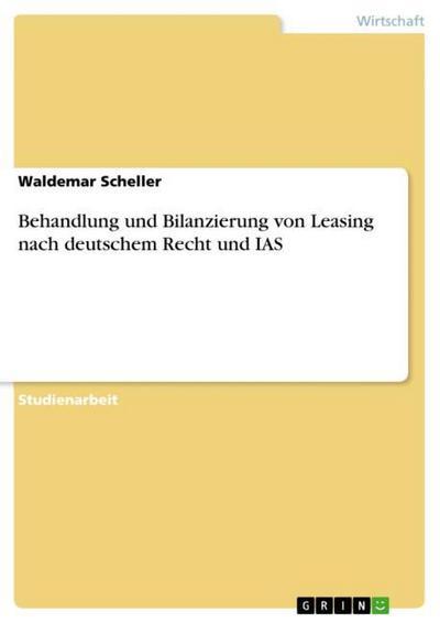 Behandlung und Bilanzierung von Leasing nach deutschem Recht und IAS