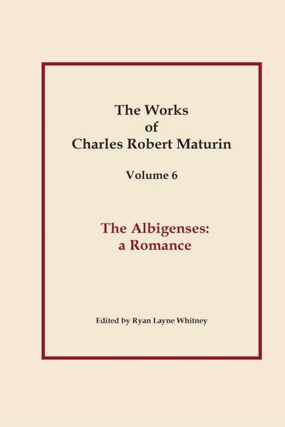 The Albigenses, Works of Charles Robert Maturin, Vol. 6