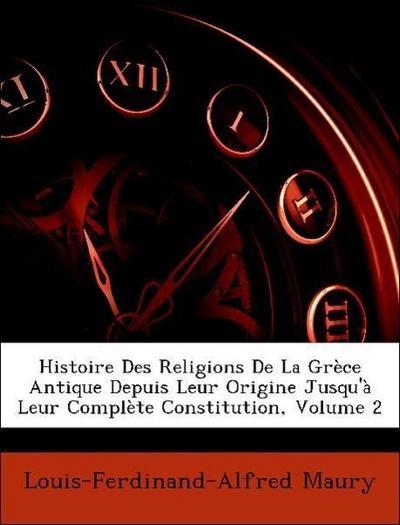 Histoire Des Religions De La Grèce Antique Depuis Leur Origine Jusqu'à Leur Complète Constitution, Volume 2