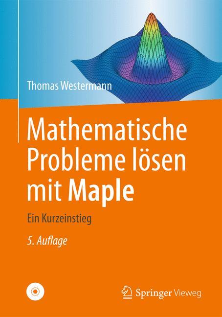 Mathematische Probleme lösen mit Maple Thomas Westermann