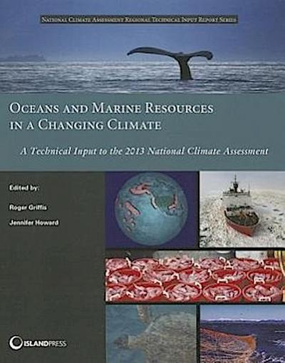Oceans and Marine Resources in a Changing Climate: A Technical Input to the 2013 National Climate Assessment
