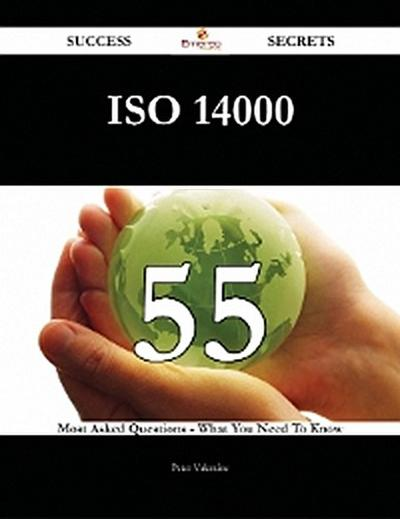 ISO 14000 55 Success Secrets - 55 Most Asked Questions On ISO 14000 - What You Need To Know