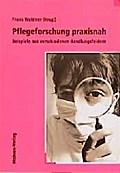 Pflegeforschung praxisnah; Beispiele aus verschiedenen Handlungsfeldern; Kölner Beiträge zur Praxisdisziplin Pflege; Hrsg. v. Weidner, Frank; Deutsch