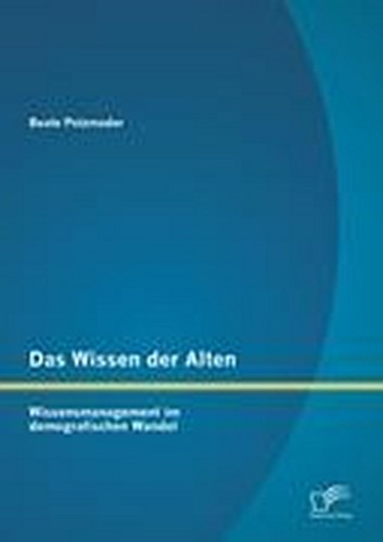 Das Wissen der Alten: Wissensmanagement im demografischen Wa ... 9783842879874