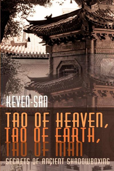 Tao of Heaven, Tao of Earth, Tao of Man: Secrets of Ancient Shadowboxing