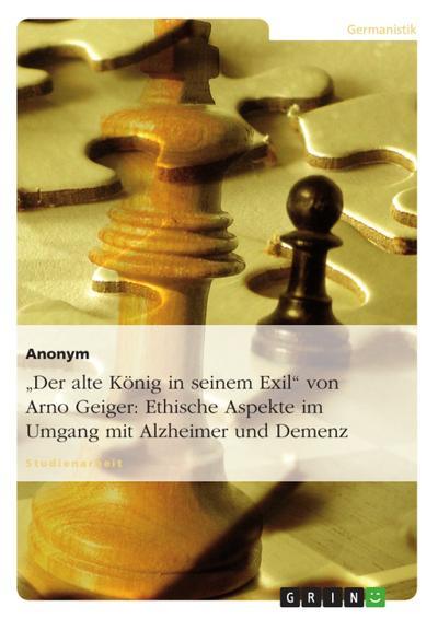 """""""Der alte König in seinem Exil"""" von Arno Geiger: Ethische Aspekte im Umgang mit Alzheimer und Demenz"""