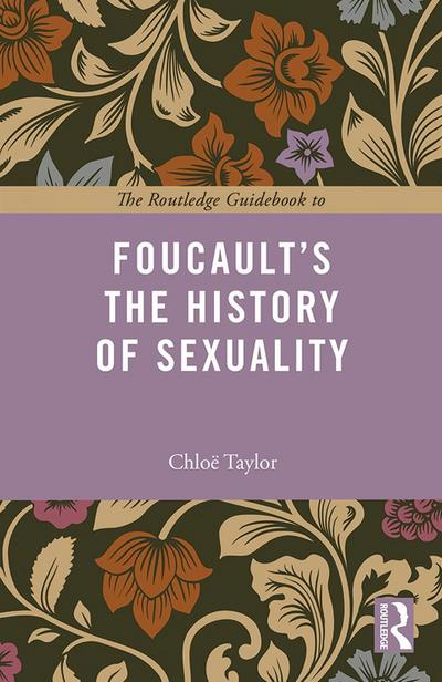 The Routledge Guidebook to Foucault's The History of Sexuality