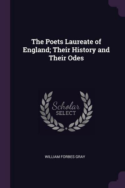 The Poets Laureate of England; Their History and Their Odes