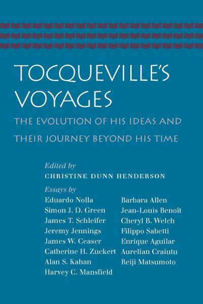 Tocqueville's Voyages: The Evolution of His Ideas and Their Journey Beyond His Time