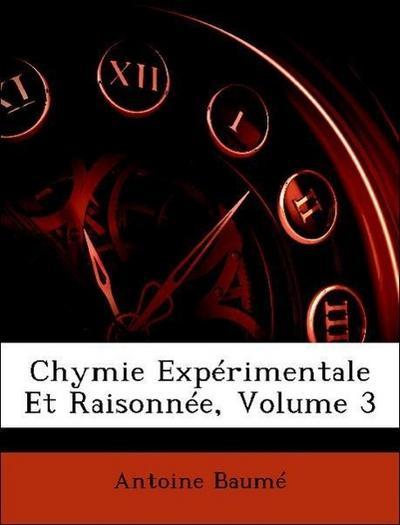 Baumé, A: Chymie Expérimentale Et Raisonnée, Volume 3