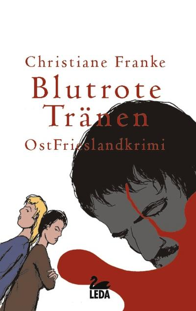 Blutrote Tränen   ; Ostfrieslandkrimi; Deutsch;  -
