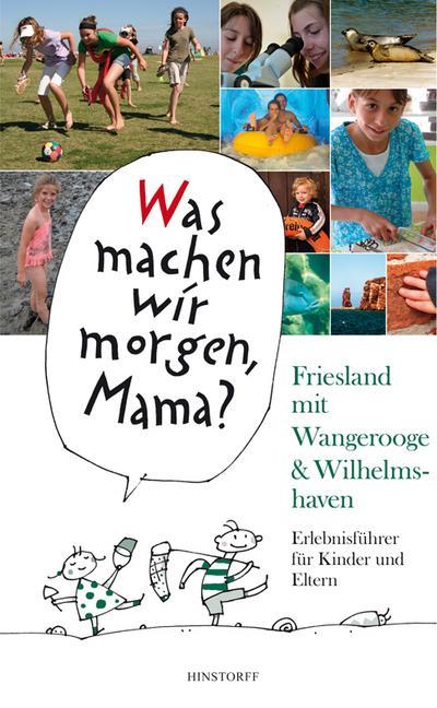 Was machen wir morgen, Mama? Friesland mit Wangerooge & Wilhelmshaven