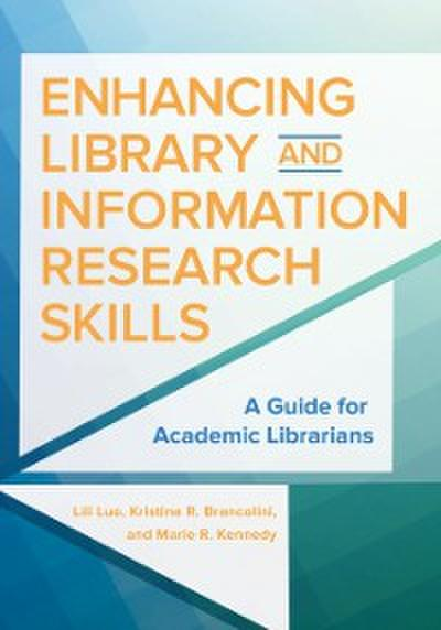Enhancing Library and Information Research Skills: A Guide for Academic Librarians