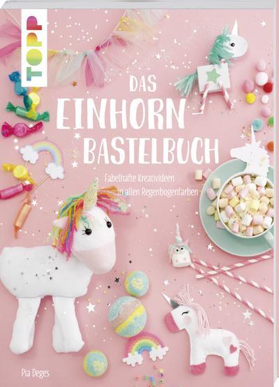 Das Einhorn-Bastelbuch; Fabelhafte Kreativideen in allen Regenbogenfarben; Deutsch