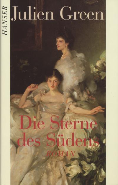 Die Sterne des Südens: Roman - Carl Hanser - Gebundene Ausgabe, Deutsch, Julien. Green, ,
