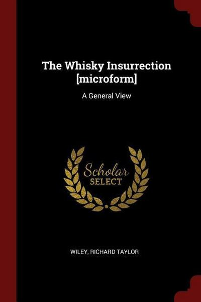 The Whisky Insurrection [microform]: A General View