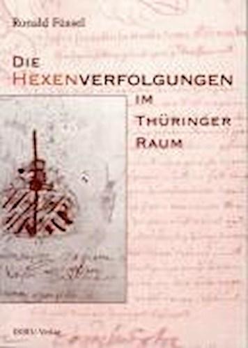 Die Hexenverfolgungen im Thüringer Raum Ronald Füssel