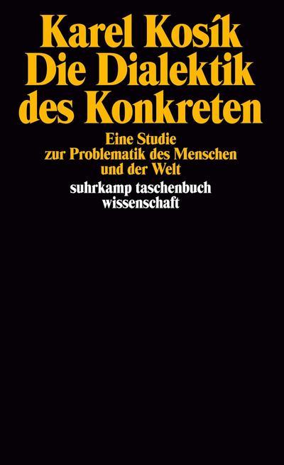 Die Dialektik des Konkreten: Eine Studie zur Problematik des Menschen und der Welt (suhrkamp taschenbuch wissenschaft)