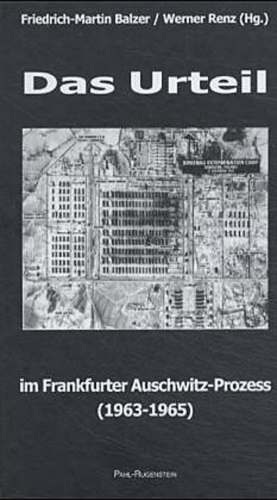 Das Urteil im Frankfurter Auschwitz-Prozess (1963-1965): Erste selbständige Veröffentlichung.