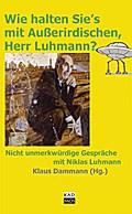 Wie halten Sie's mit Außerirdischen, Herr Luhmann?; Nicht unmerkwürdige Gespräche mit Niklas Luhmann   ; Hrsg. v. Dammann, Klaus