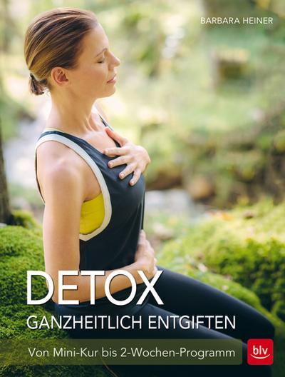 Detox Ganzheitlich entgiften; Von Mini-Kur bis 2-Wochen-Programm; Deutsch; 94 farb. Abb.