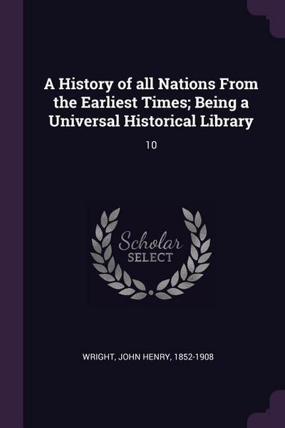 A History of All Nations from the Earliest Times; Being a Universal Historical Library: 10