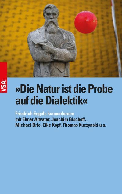 »Die Natur ist die Probe auf die Dialektik«: Friedrich Engels kennenlernen