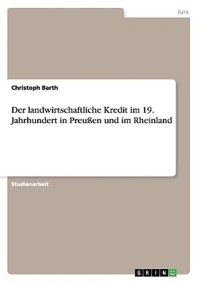 Der landwirtschaftliche Kredit im 19. Jahrhundert in Preußen und im Rheinland