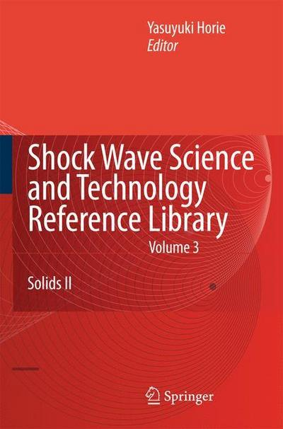 Shock Wave Science and Technology Reference Library, Vol. 3: Solids II